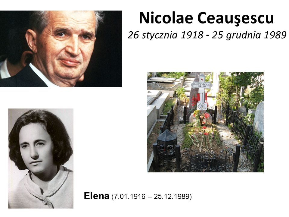 Nicolae Ceauşescu 26 stycznia 1918 - 25 grudnia 1989