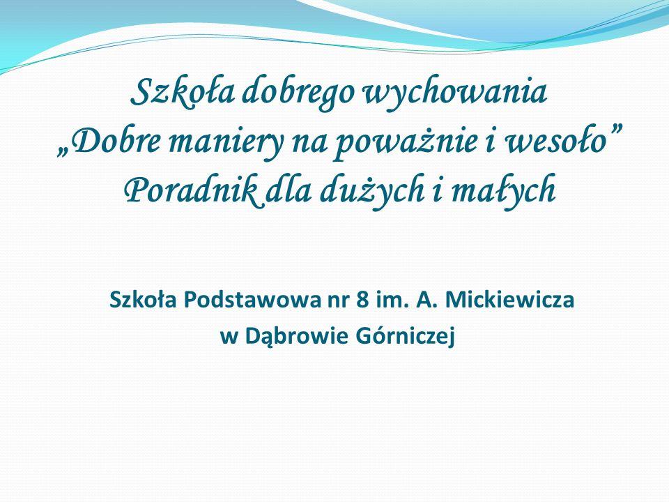 """Szkoła dobrego wychowania """"Dobre maniery na poważnie i wesoło Poradnik dla dużych i małych Szkoła Podstawowa nr 8 im."""