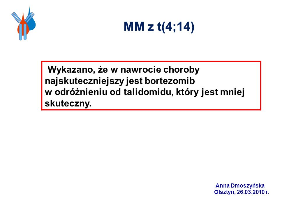 MM z t(4;14) Wykazano, że w nawrocie choroby najskuteczniejszy jest bortezomib. w odróżnieniu od talidomidu, który jest mniej skuteczny.