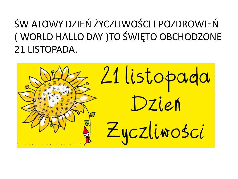 ŚWIATOWY DZIEŃ ŻYCZLIWOŚCI I POZDROWIEŃ ( WORLD HALLO DAY )TO ŚWIĘTO OBCHODZONE 21 LISTOPADA.