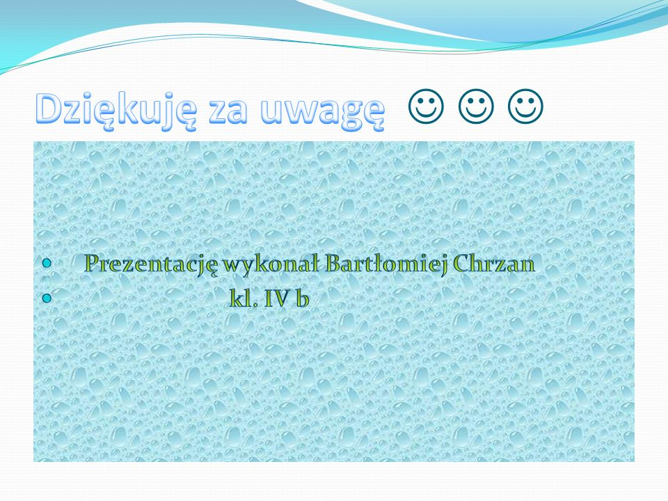 Dziękuję za uwagę    Prezentację wykonał Bartłomiej Chrzan kl. IV b