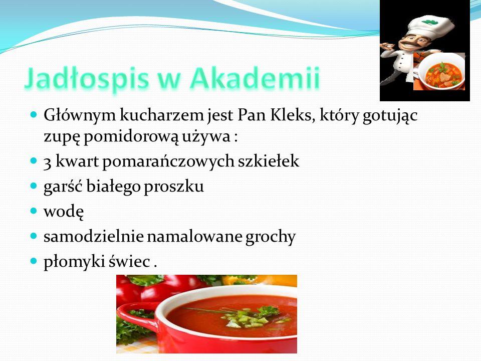 Jadłospis w Akademii Głównym kucharzem jest Pan Kleks, który gotując zupę pomidorową używa : 3 kwart pomarańczowych szkiełek.