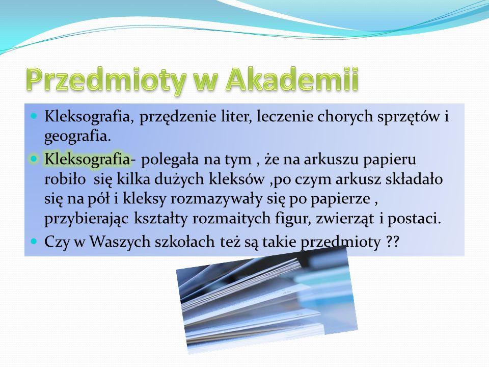 Przedmioty w Akademii Kleksografia, przędzenie liter, leczenie chorych sprzętów i geografia.