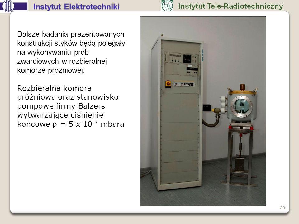 Dalsze badania prezentowanych konstrukcji styków będą polegały na wykonywaniu prób zwarciowych w rozbieralnej komorze próżniowej.