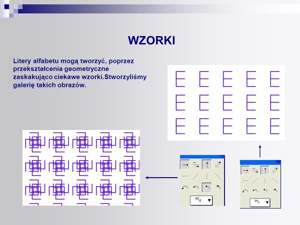 WZORKI Litery alfabetu mogą tworzyć, poprzez przekształcenia geometryczne.