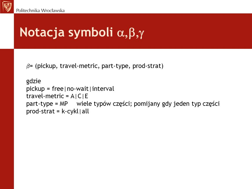 Notacja symboli a,b,g = (pickup, travel-metric, part-type, prod-strat)