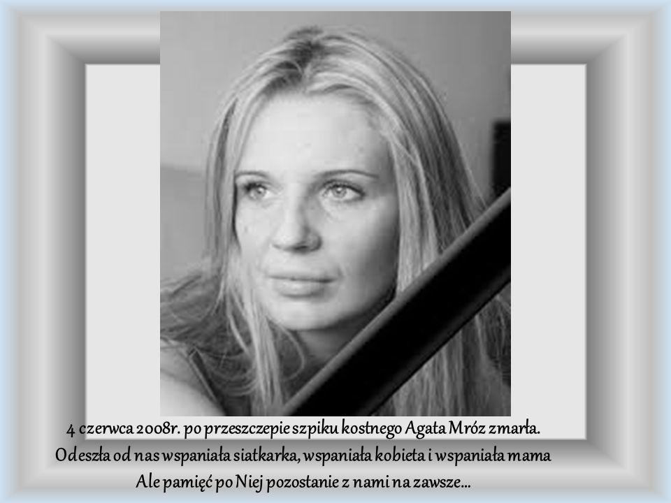 4 czerwca 2008r. po przeszczepie szpiku kostnego Agata Mróz zmarła.