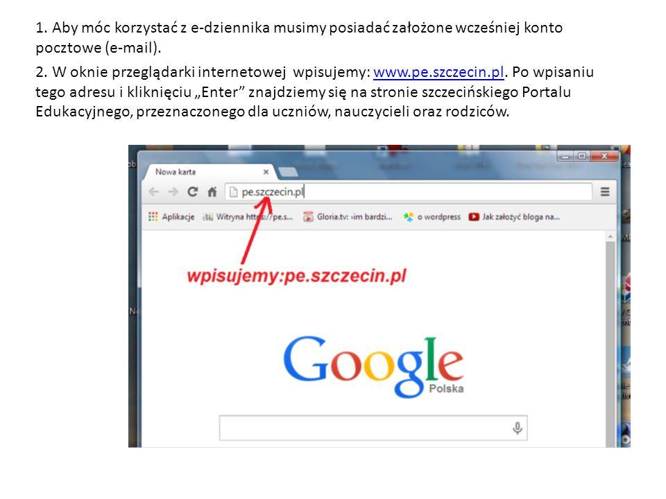 1. Aby móc korzystać z e-dziennika musimy posiadać założone wcześniej konto pocztowe (e-mail).