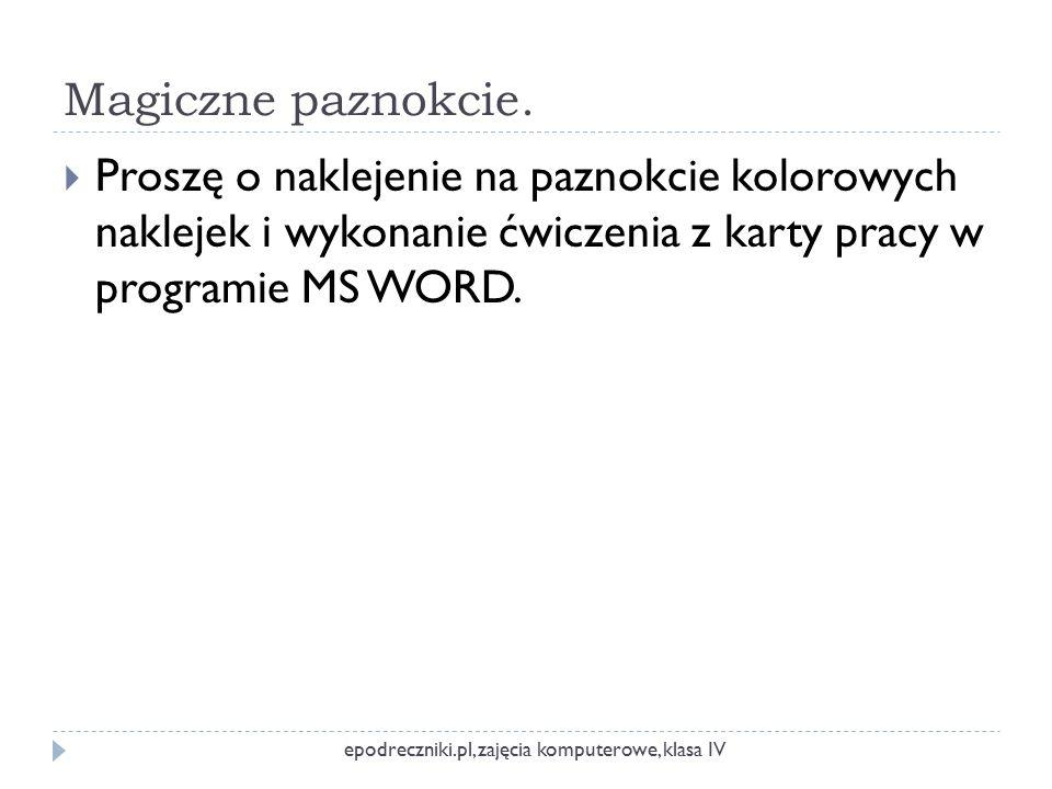 Magiczne paznokcie. Proszę o naklejenie na paznokcie kolorowych naklejek i wykonanie ćwiczenia z karty pracy w programie MS WORD.