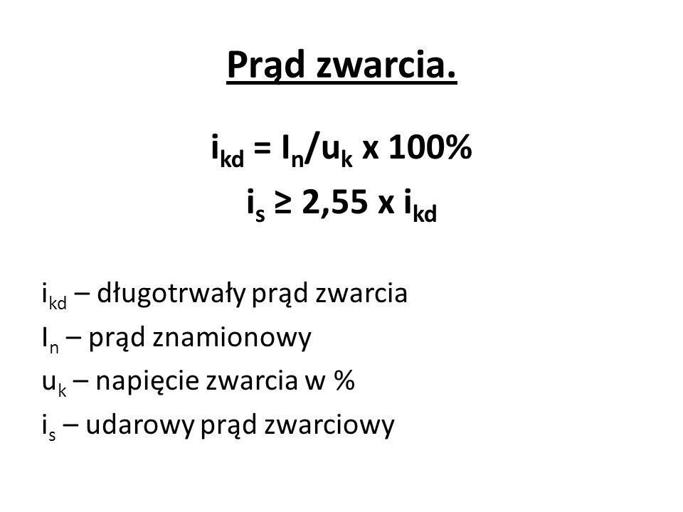 Prąd zwarcia. ikd = In/uk x 100% is ≥ 2,55 x ikd