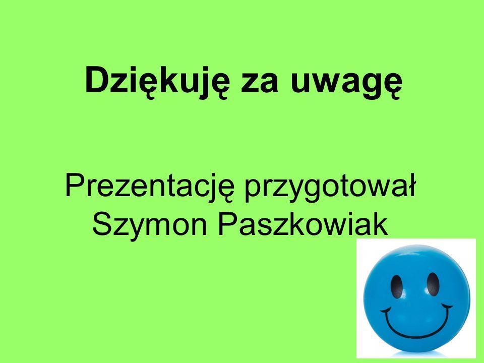 Prezentację przygotował Szymon Paszkowiak