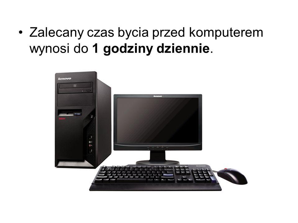 Zalecany czas bycia przed komputerem wynosi do 1 godziny dziennie.