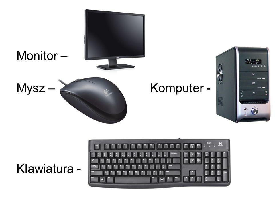 Monitor – Mysz – Komputer - Klawiatura -