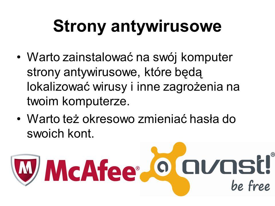 Strony antywirusowe Warto zainstalować na swój komputer strony antywirusowe, które będą lokalizować wirusy i inne zagrożenia na twoim komputerze.