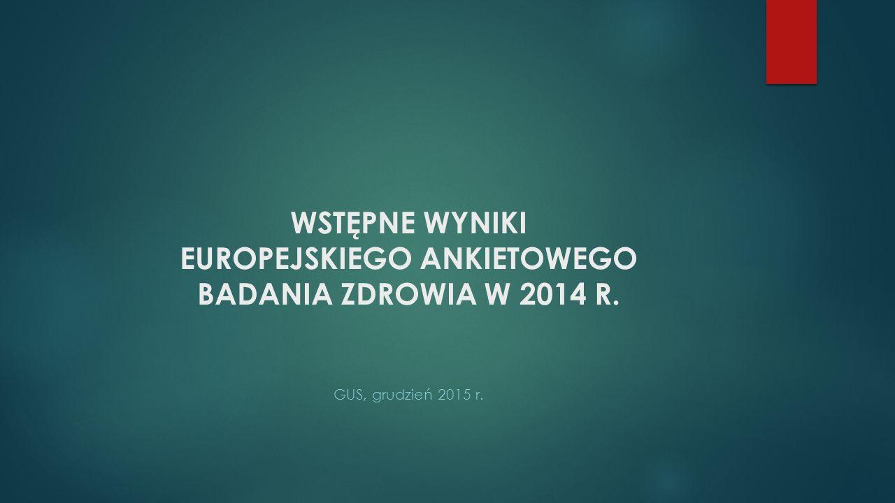 WSTĘPNE wyniki Europejskiego Ankietowego Badania Zdrowia w 2014 r.