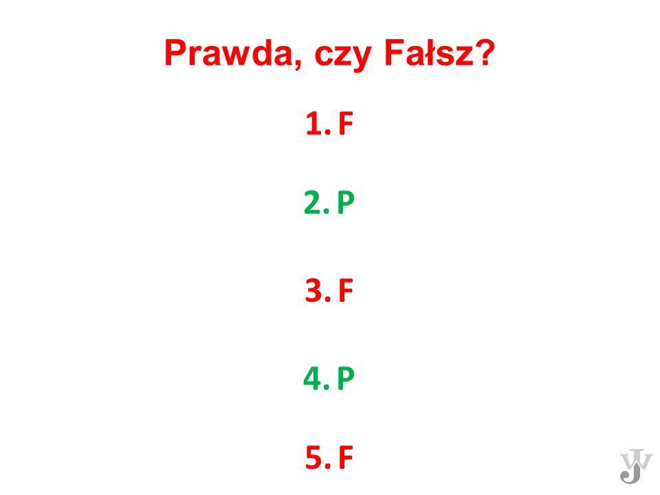 Prawda, czy Fałsz F P