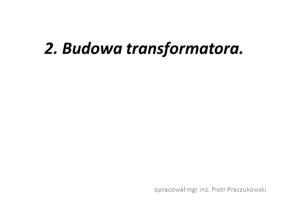 2. Budowa transformatora.