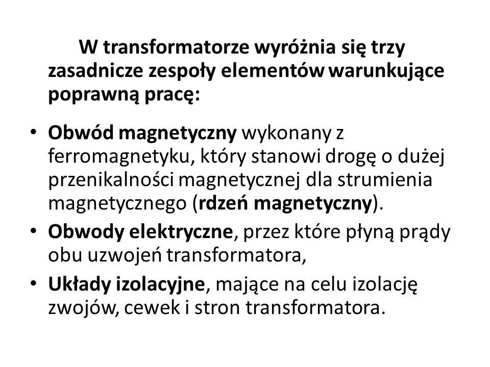 W transformatorze wyróżnia się trzy zasadnicze zespoły elementów warunkujące poprawną pracę:
