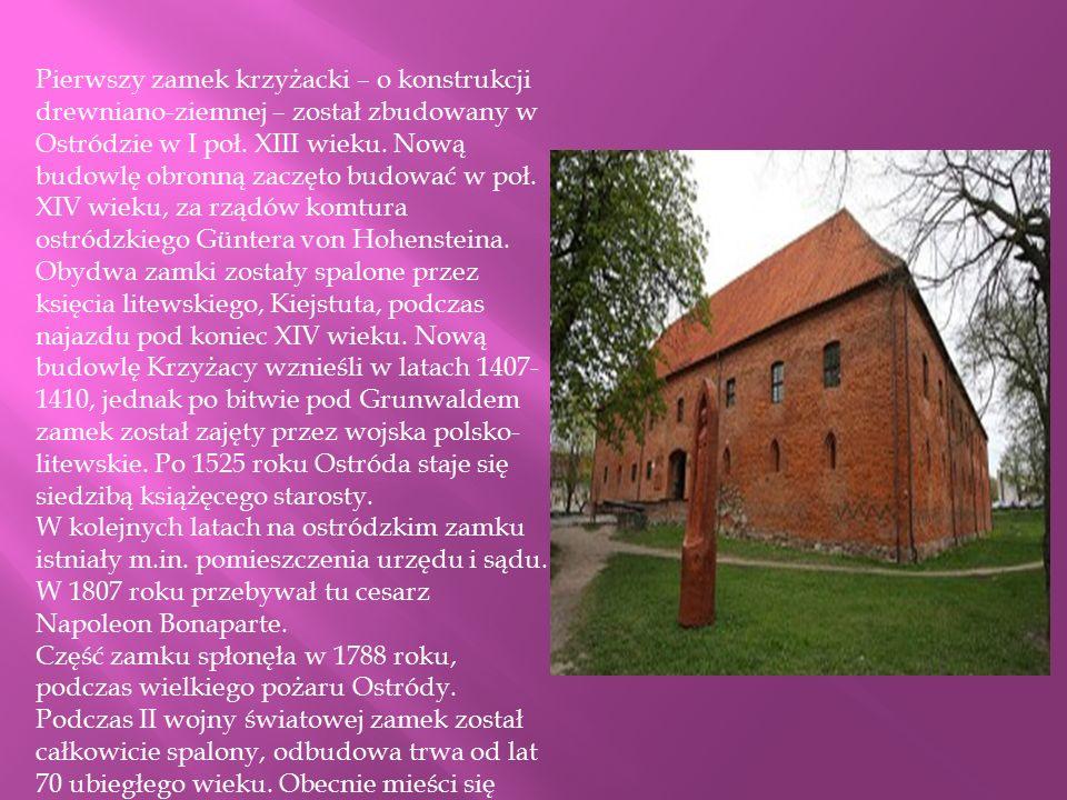 Pierwszy zamek krzyżacki – o konstrukcji drewniano-ziemnej – został zbudowany w Ostródzie w I poł. XIII wieku. Nową budowlę obronną zaczęto budować w poł. XIV wieku, za rządów komtura ostródzkiego Güntera von Hohensteina. Obydwa zamki zostały spalone przez księcia litewskiego, Kiejstuta, podczas najazdu pod koniec XIV wieku. Nową budowlę Krzyżacy wznieśli w latach 1407-1410, jednak po bitwie pod Grunwaldem zamek został zajęty przez wojska polsko-litewskie. Po 1525 roku Ostróda staje się siedzibą książęcego starosty.