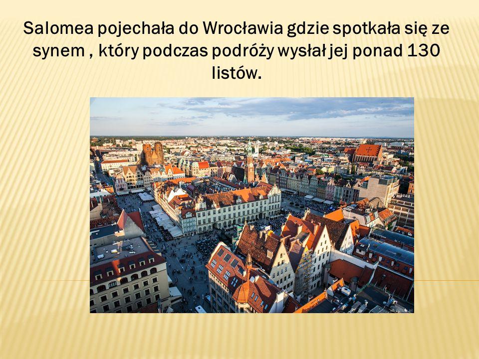 Salomea pojechała do Wrocławia gdzie spotkała się ze synem , który podczas podróży wysłał jej ponad 130 listów.