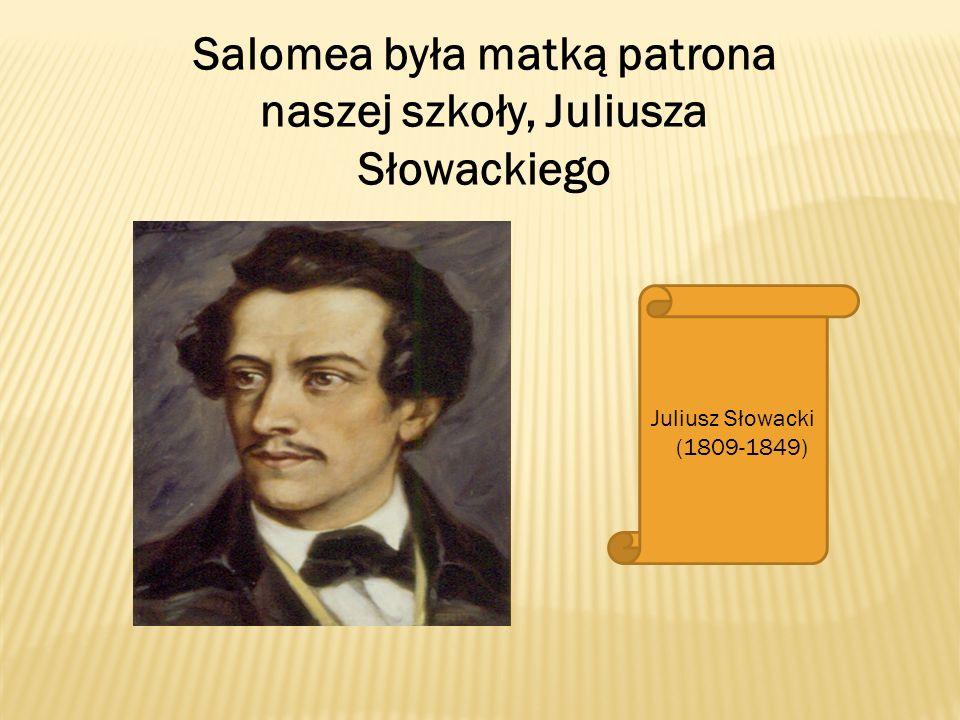 Salomea była matką patrona naszej szkoły, Juliusza Słowackiego