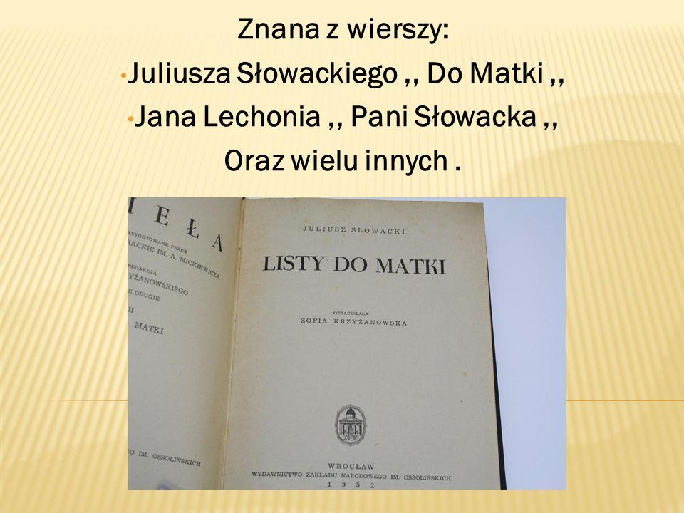 Juliusza Słowackiego ,, Do Matki ,, Jana Lechonia ,, Pani Słowacka ,,