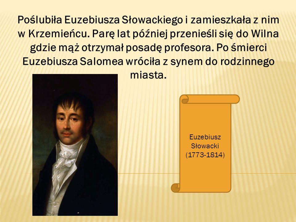 Poślubiła Euzebiusza Słowackiego i zamieszkała z nim w Krzemieńcu
