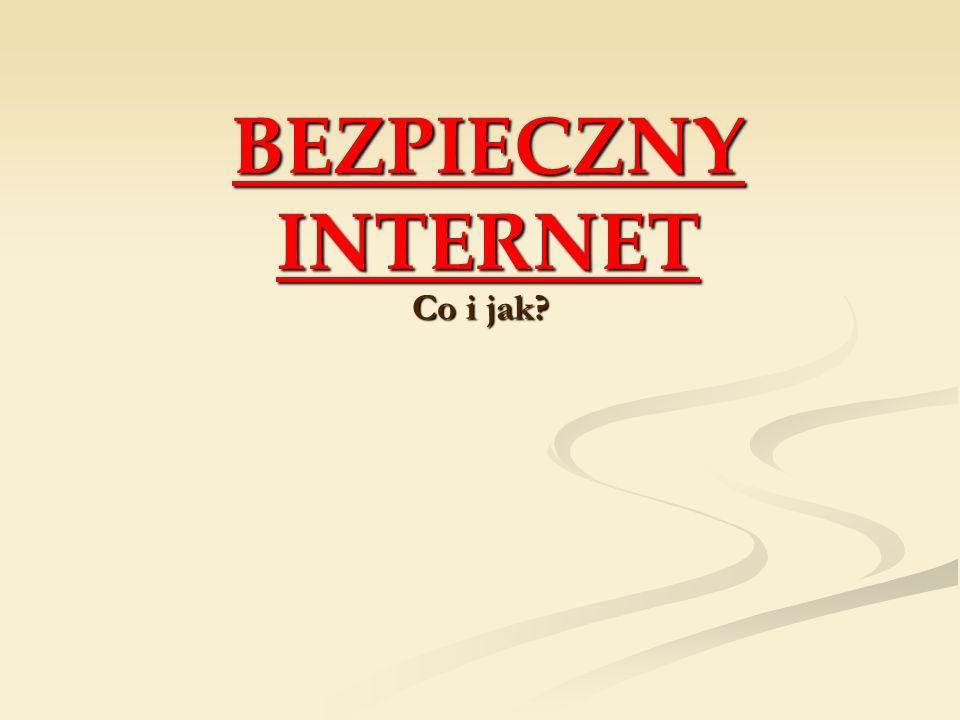 BEZPIECZNY INTERNET Co i jak
