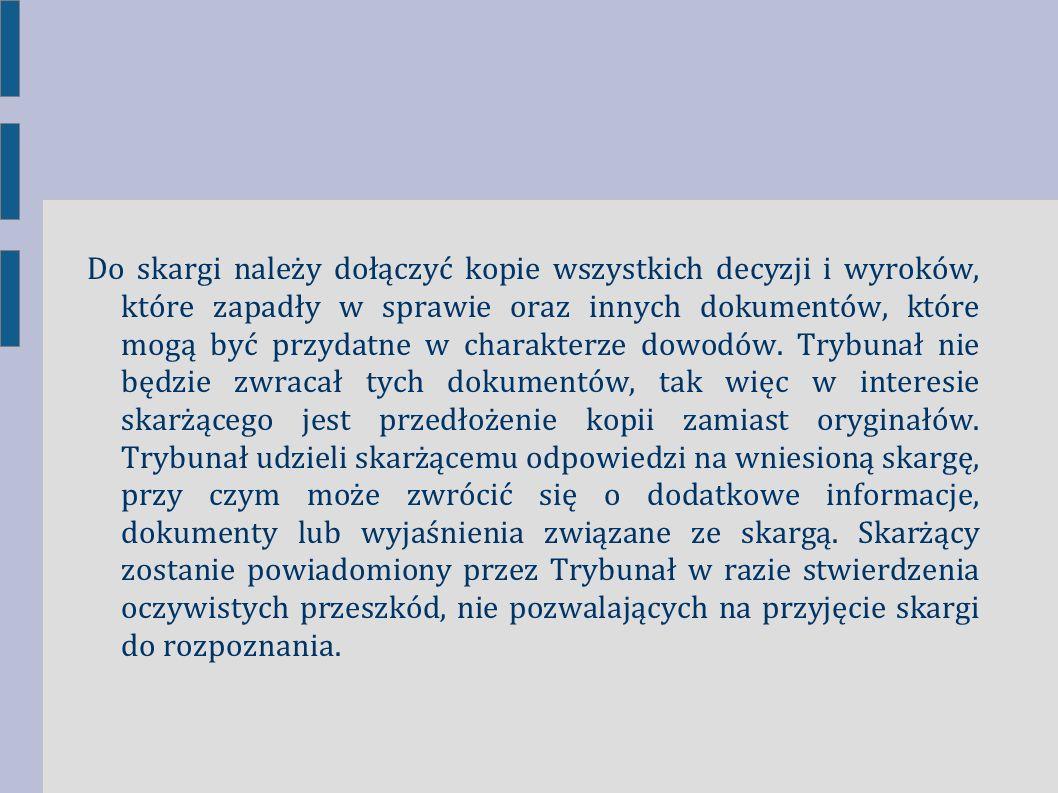 Do skargi należy dołączyć kopie wszystkich decyzji i wyroków, które zapadły w sprawie oraz innych dokumentów, które mogą być przydatne w charakterze dowodów.
