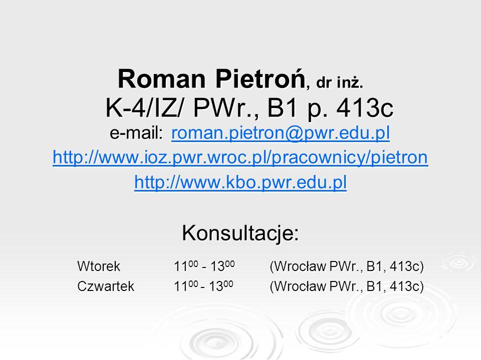 Roman Pietroń, dr inż. K-4/IZ/ PWr. , B1 p. 413c e-mail: roman