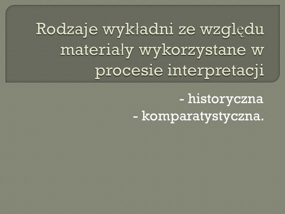 - historyczna - komparatystyczna.