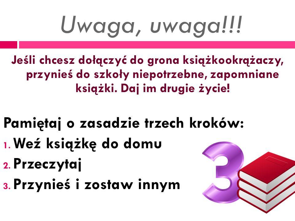 Uwaga, uwaga!!! Pamiętaj o zasadzie trzech kroków: Weź książkę do domu