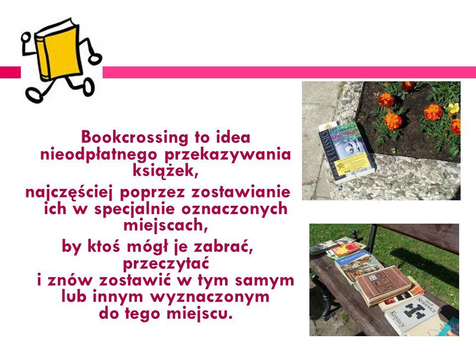 Bookcrossing to idea nieodpłatnego przekazywania książek,