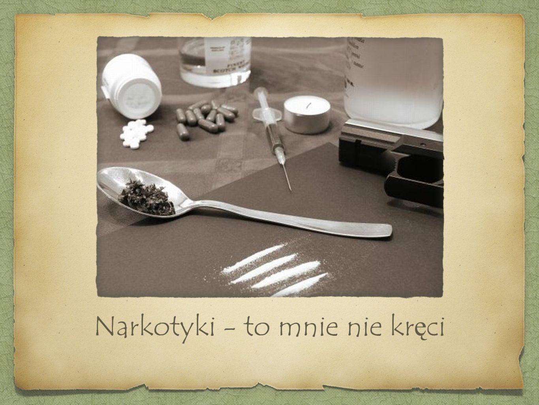 Narkotyki - to mnie nie kręci