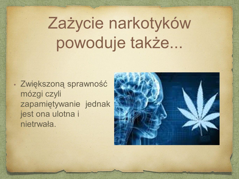 Zażycie narkotyków powoduje także...
