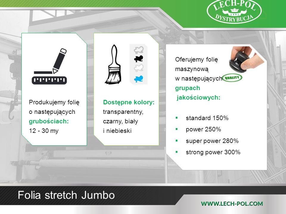 Folia stretch Jumbo Produkujemy folię o następujących grubościach: