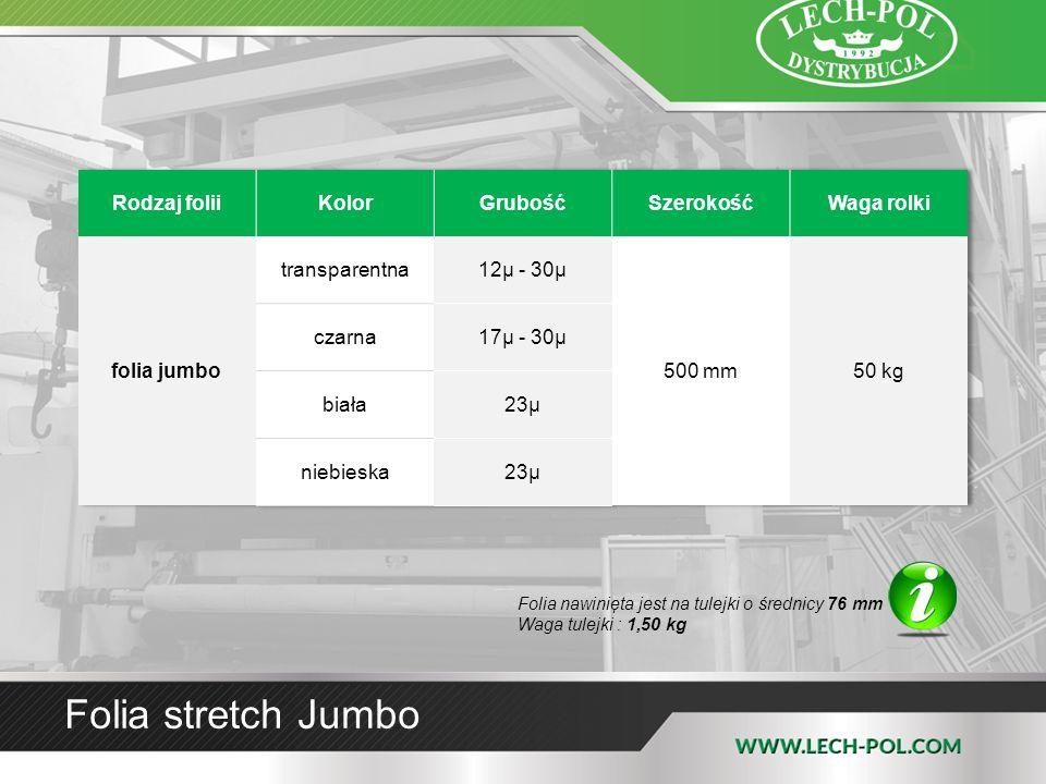 Folia stretch Jumbo Rodzaj folii Kolor Grubość Szerokość Waga rolki