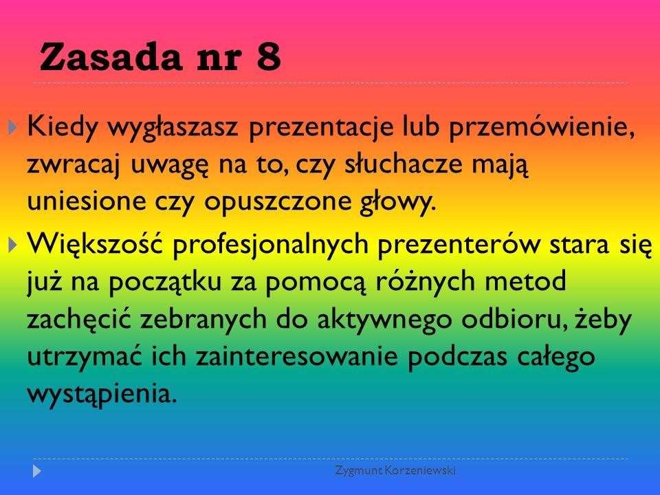 Zasada nr 8 Kiedy wygłaszasz prezentacje lub przemówienie, zwracaj uwagę na to, czy słuchacze mają uniesione czy opuszczone głowy.