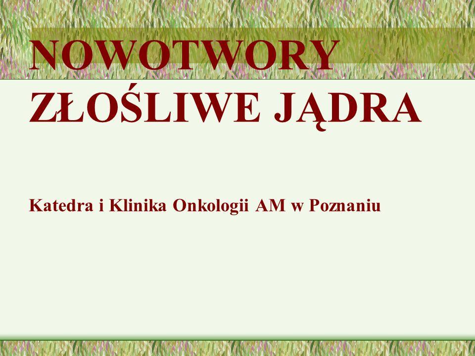 NOWOTWORY ZŁOŚLIWE JĄDRA Katedra i Klinika Onkologii AM w Poznaniu
