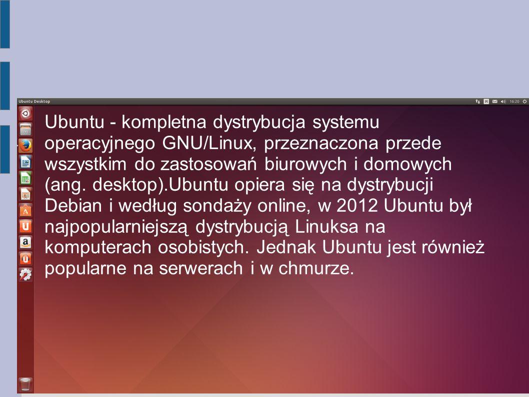 Ubuntu - kompletna dystrybucja systemu operacyjnego GNU/Linux, przeznaczona przede wszystkim do zastosowań biurowych i domowych (ang.
