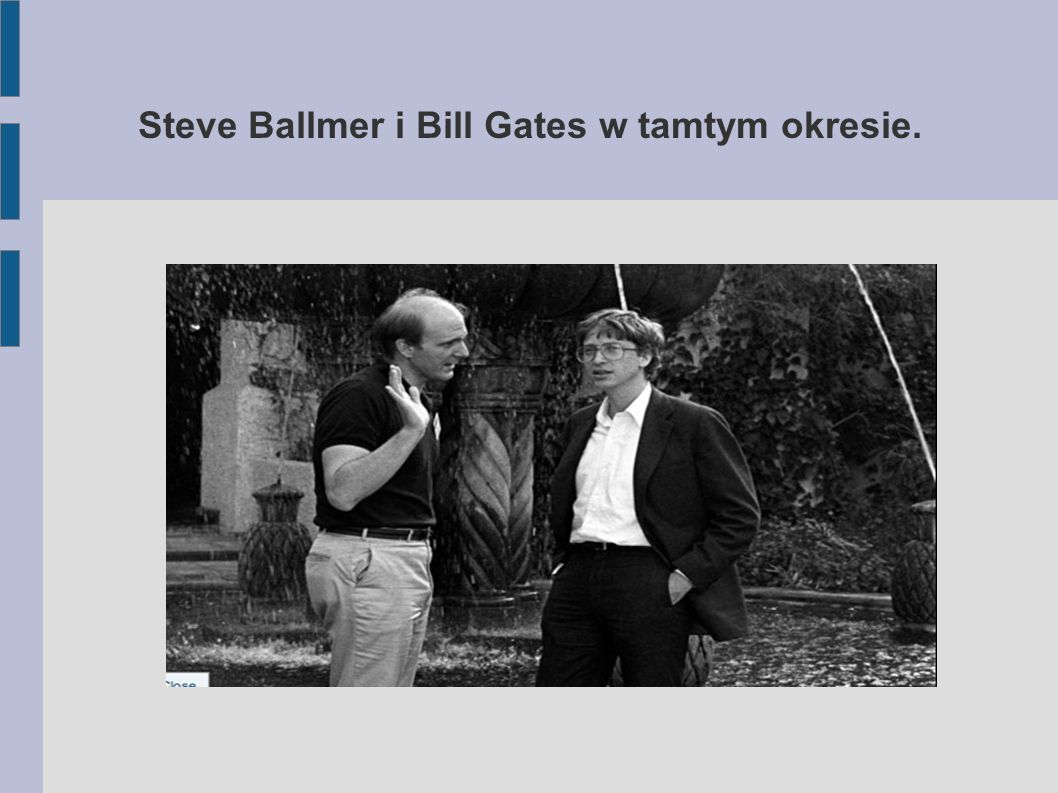 Steve Ballmer i Bill Gates w tamtym okresie.