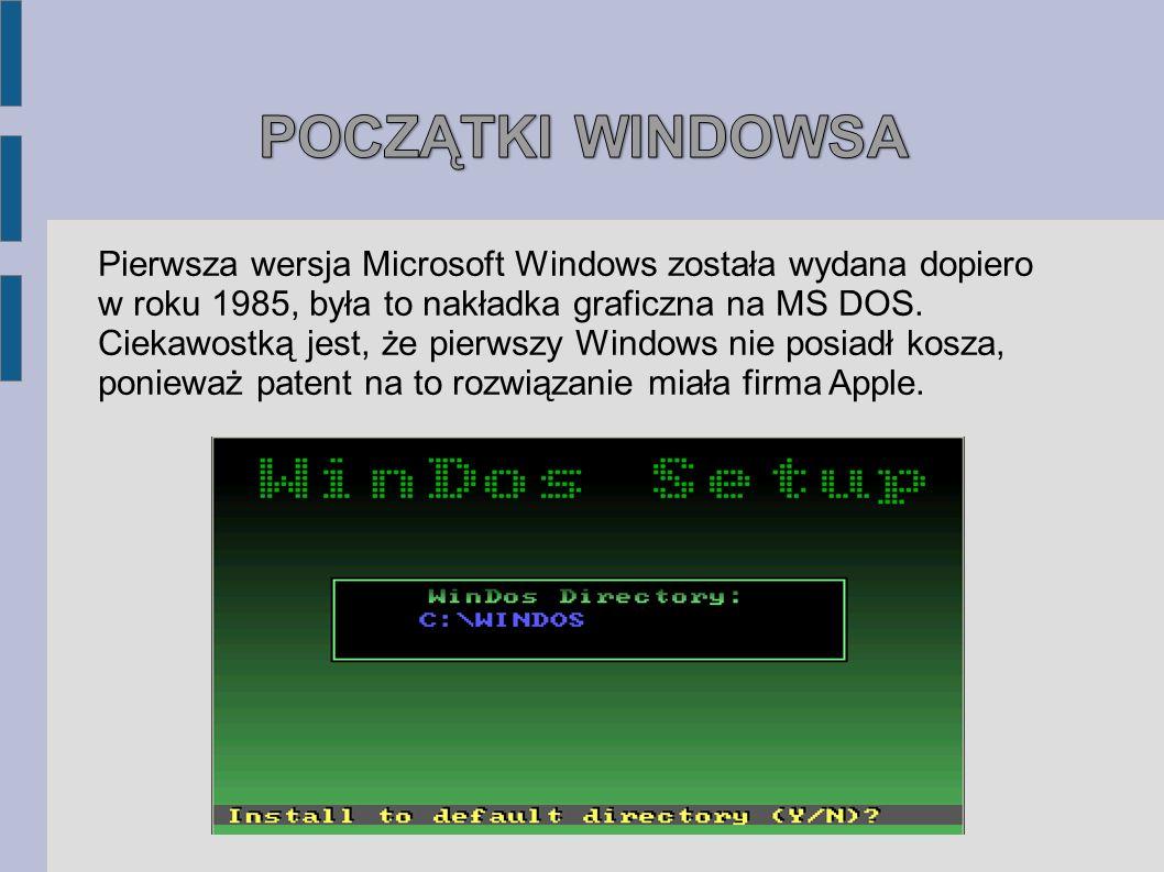 POCZĄTKI WINDOWSA Pierwsza wersja Microsoft Windows została wydana dopiero.