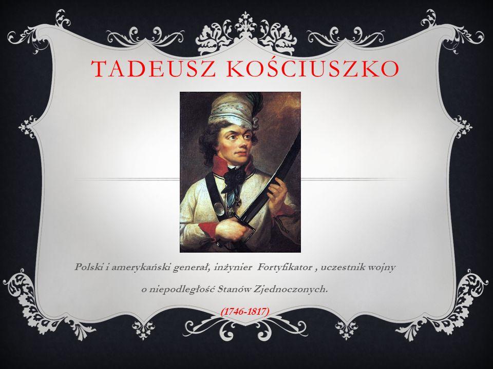 Tadeusz Kościuszko Polski i amerykański generał, inżynier Fortyfikator , uczestnik wojny. o niepodległość Stanów Zjednoczonych.