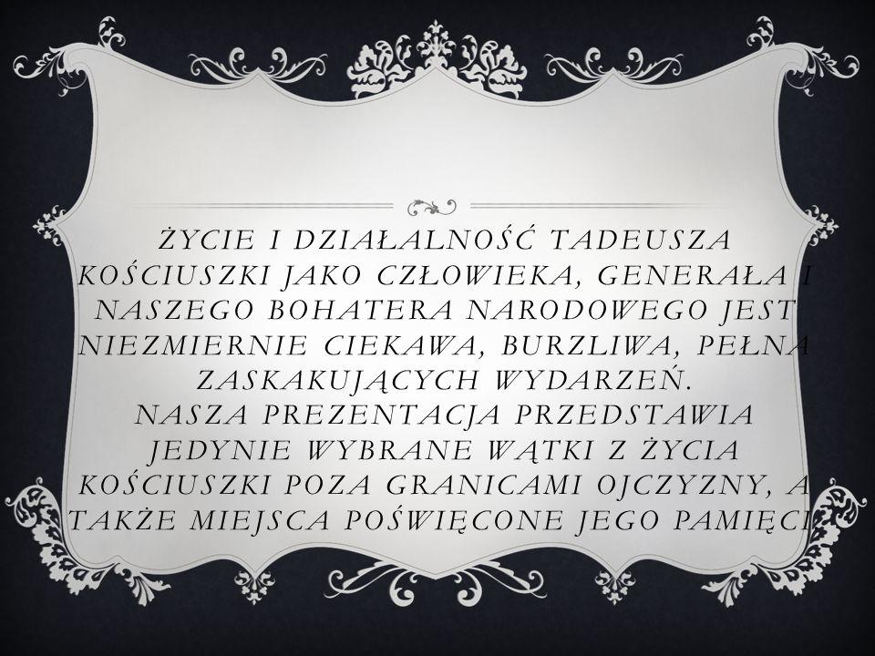 Życie i działalność Tadeusza Kościuszki jako człowieka, generała i naszego bohatera narodowego jest niezmiernie ciekawa, burzliwa, pełna zaskakujących wydarzeń.