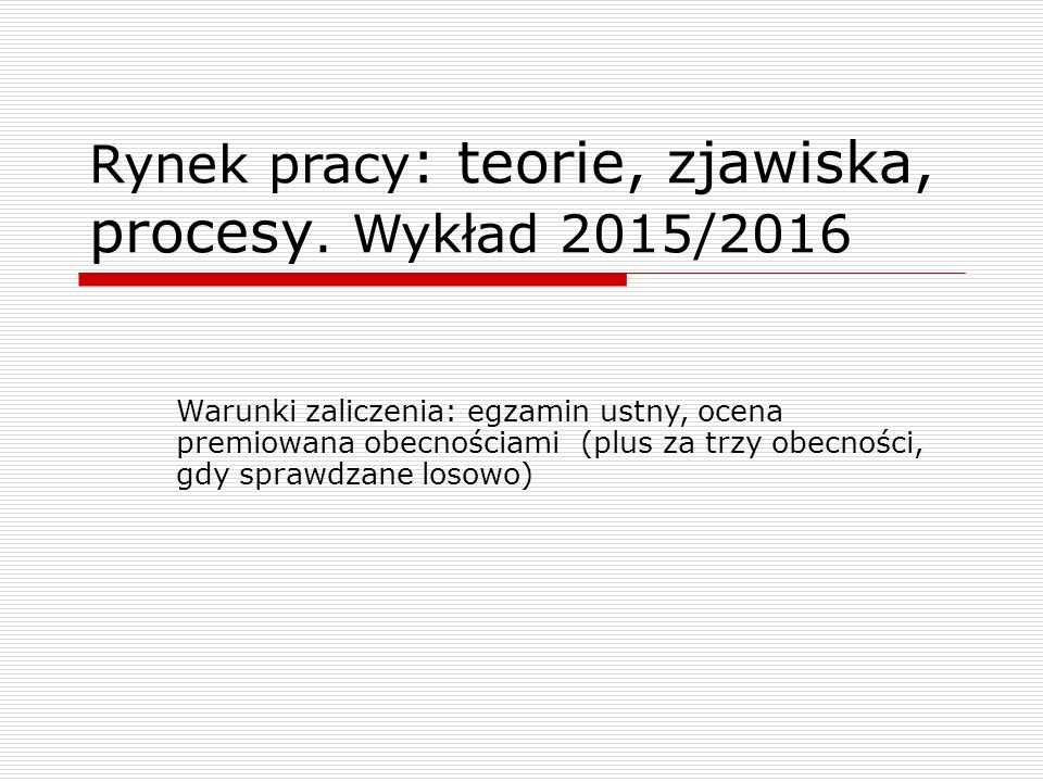 Rynek pracy: teorie, zjawiska, procesy. Wykład 2015/2016