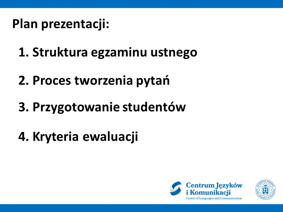 Plan prezentacji: 1. Struktura egzaminu ustnego. 2. Proces tworzenia pytań. 3. Przygotowanie studentów.