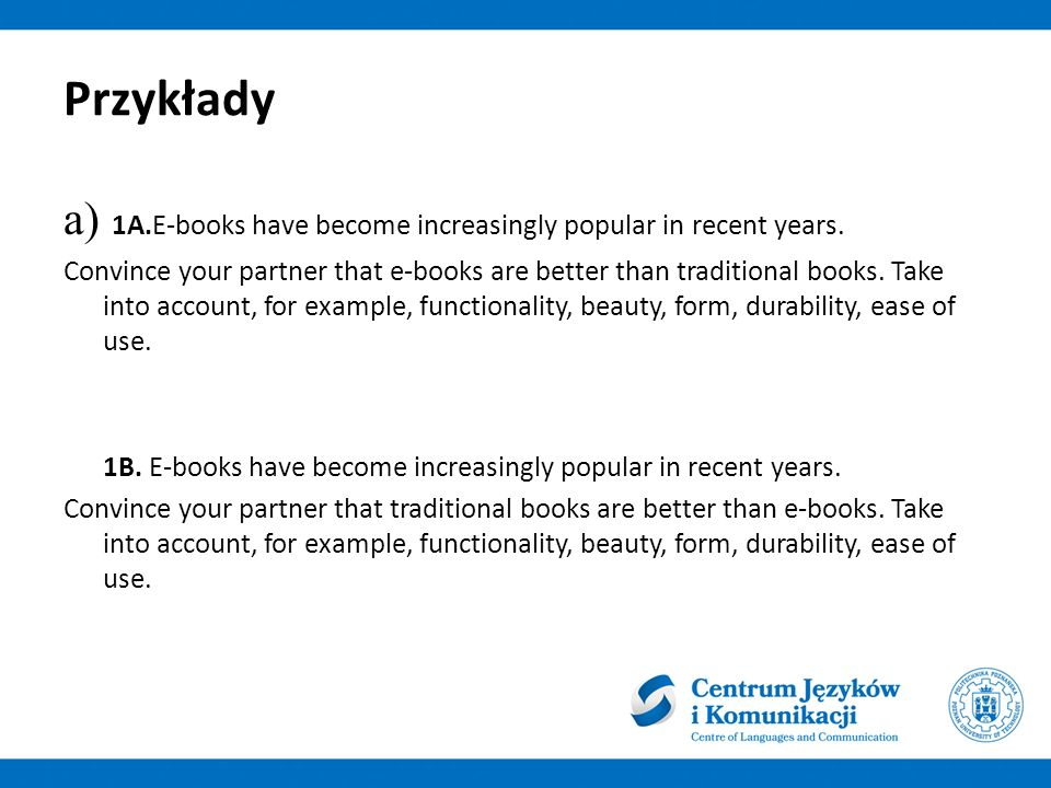 Przykłady a) 1A.E-books have become increasingly popular in recent years.