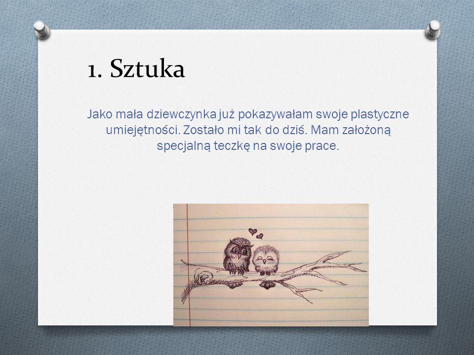 1. Sztuka Jako mała dziewczynka już pokazywałam swoje plastyczne umiejętności.