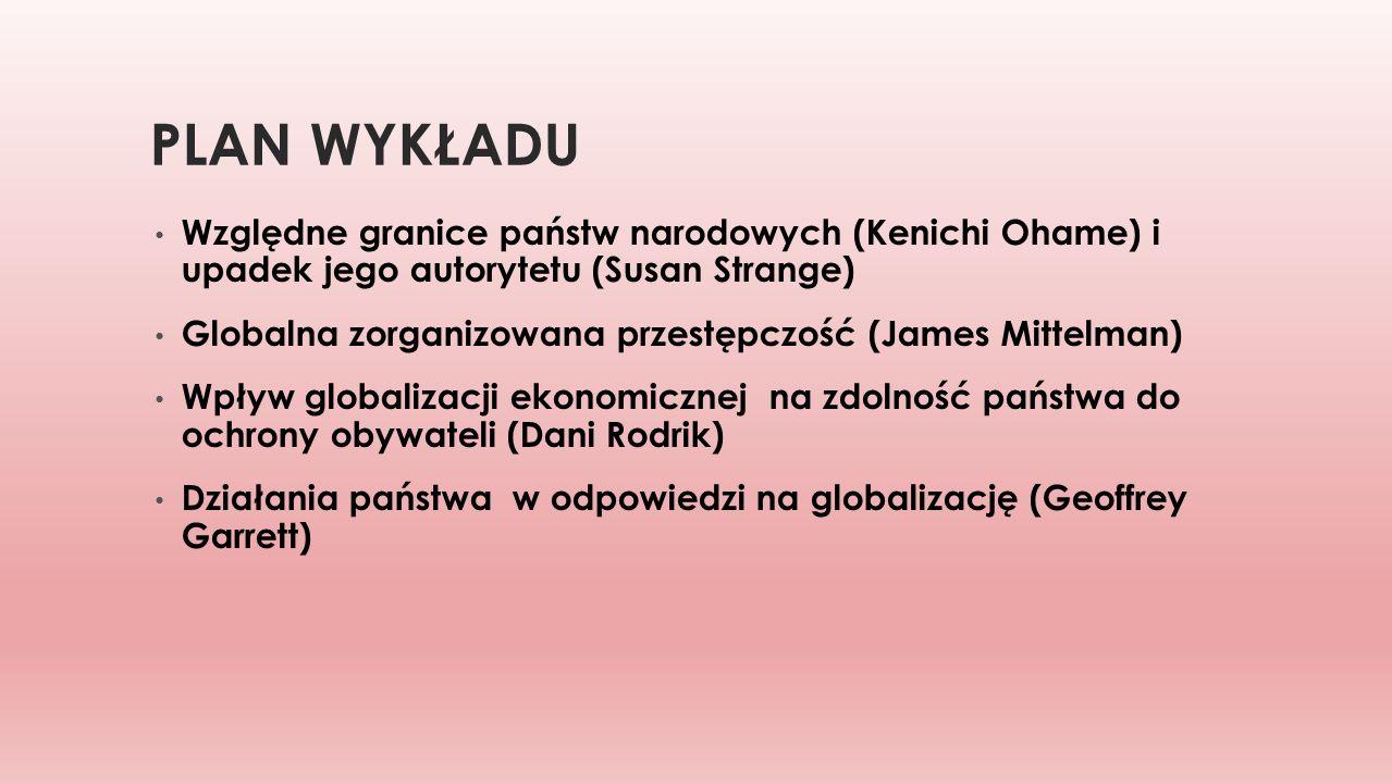 Plan wykładu Względne granice państw narodowych (Kenichi Ohame) i upadek jego autorytetu (Susan Strange)