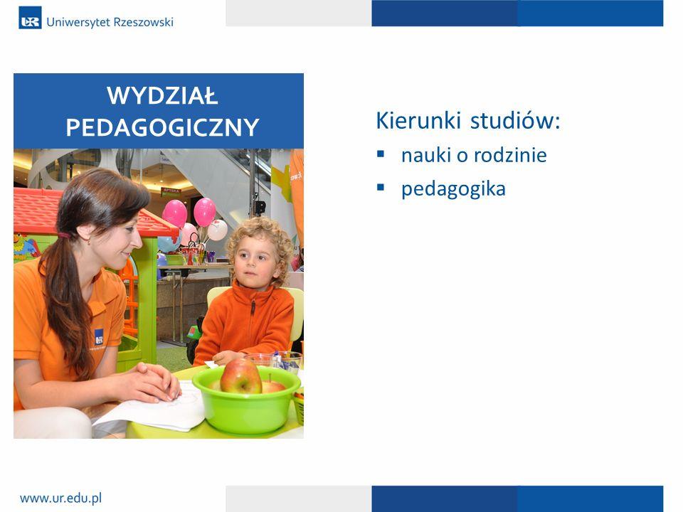 WYDZIAŁ PEDAGOGICZNY Kierunki studiów: nauki o rodzinie pedagogika